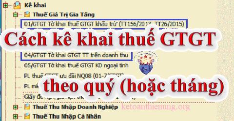 Cách kê khai thuế GTGT theo Quý và theo Tháng
