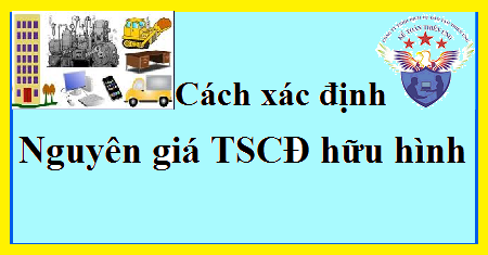 Cách xác định nguyên giá TSCĐ hữu hình