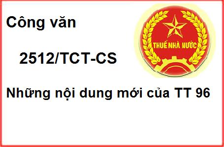 Công văn 2512/TCT-CS Những nội dung mới của Thông tư 96