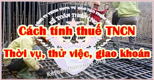 Cách tính thuế TNCN thời vụ - giao khoán - thử việc - dịch vụ