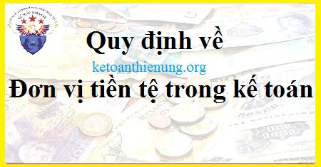 Quy định về đơn vị tiền tệ trong kế toán Doanh nghiệp