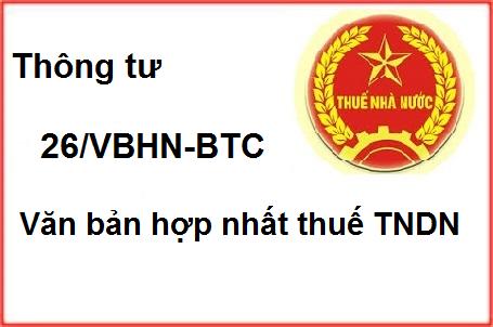Thông tư 26/VBHN–BTC Hướng dẫn NĐ 218 về thuế TNDN