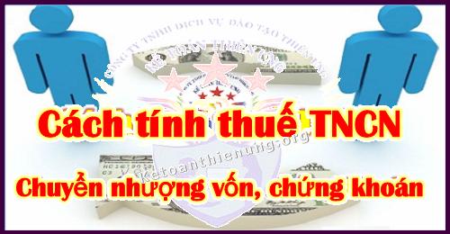 Cách tính thuế TNCN từ chuyển nhượng vốn, chứng khoán.